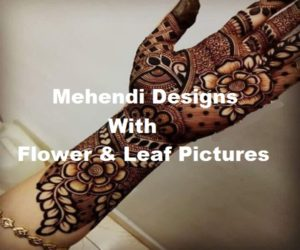 Flower and Leaf Pictures in Mehendi Designs | Flower and Leaf based Mehendi Designs